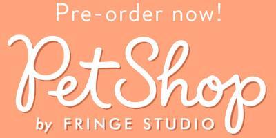 Pet Shop by Fringe Studio Prebook